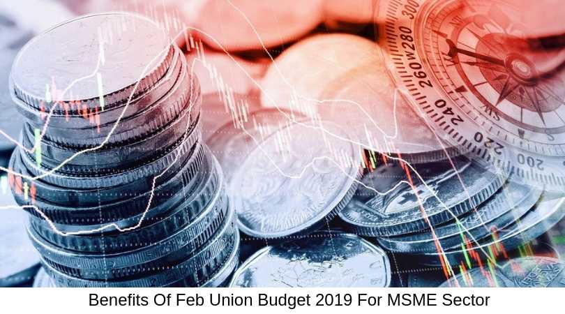 Benefits Of Feb Union Budget 2019 For MSME Sector